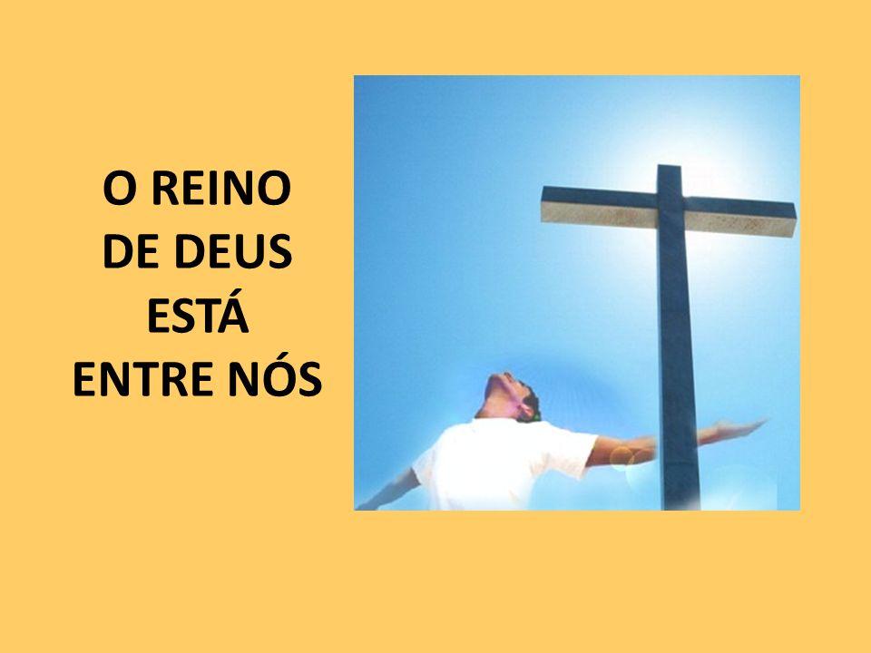 O REINO DE DEUS ESTÁ ENTRE NÓS