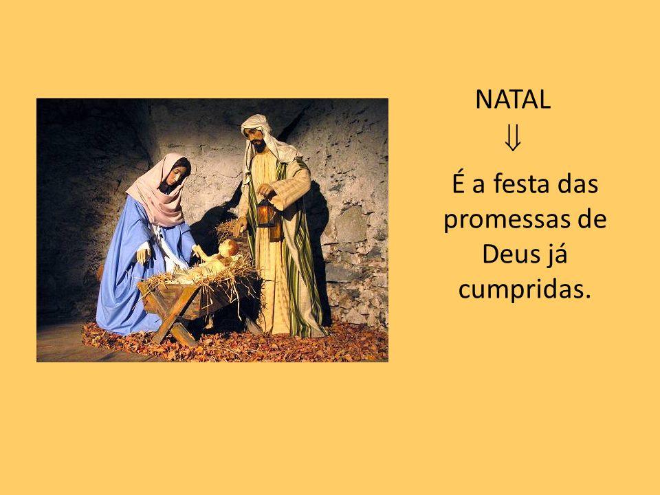 NATAL  É a festa das promessas de Deus já cumpridas.