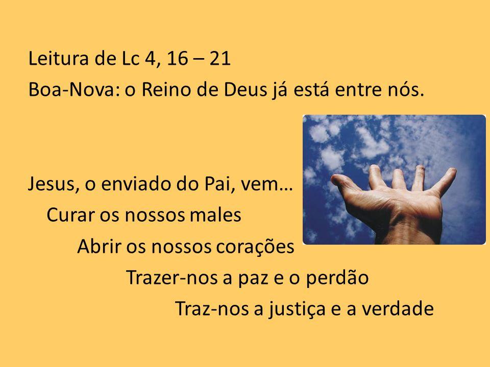 Leitura de Lc 4, 16 – 21 Boa-Nova: o Reino de Deus já está entre nós