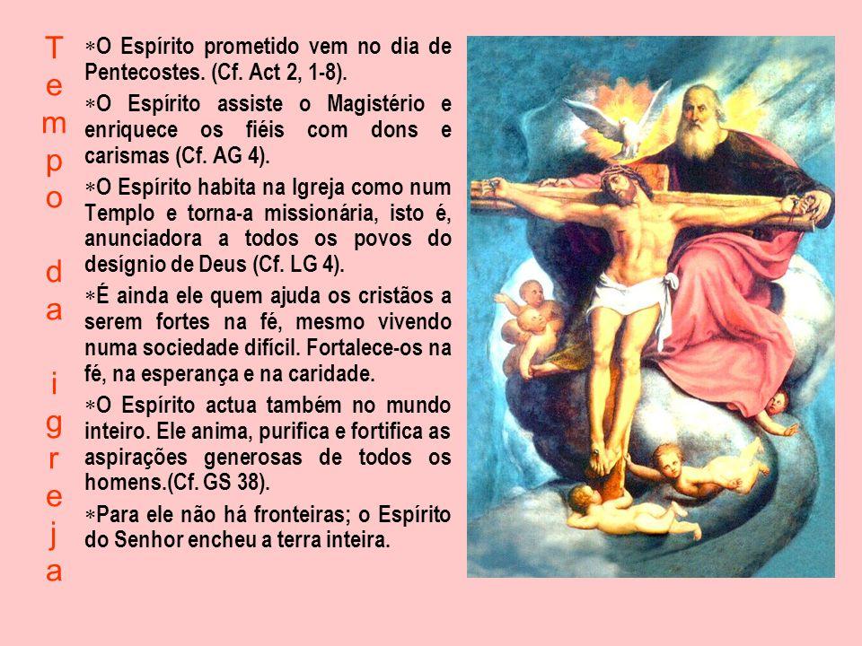 O Espírito prometido vem no dia de Pentecostes. (Cf. Act 2, 1-8).
