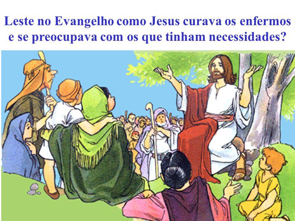 Leste no Evangelho como Jesus curava os enfermos e se preocupava com os que tinham necessidades