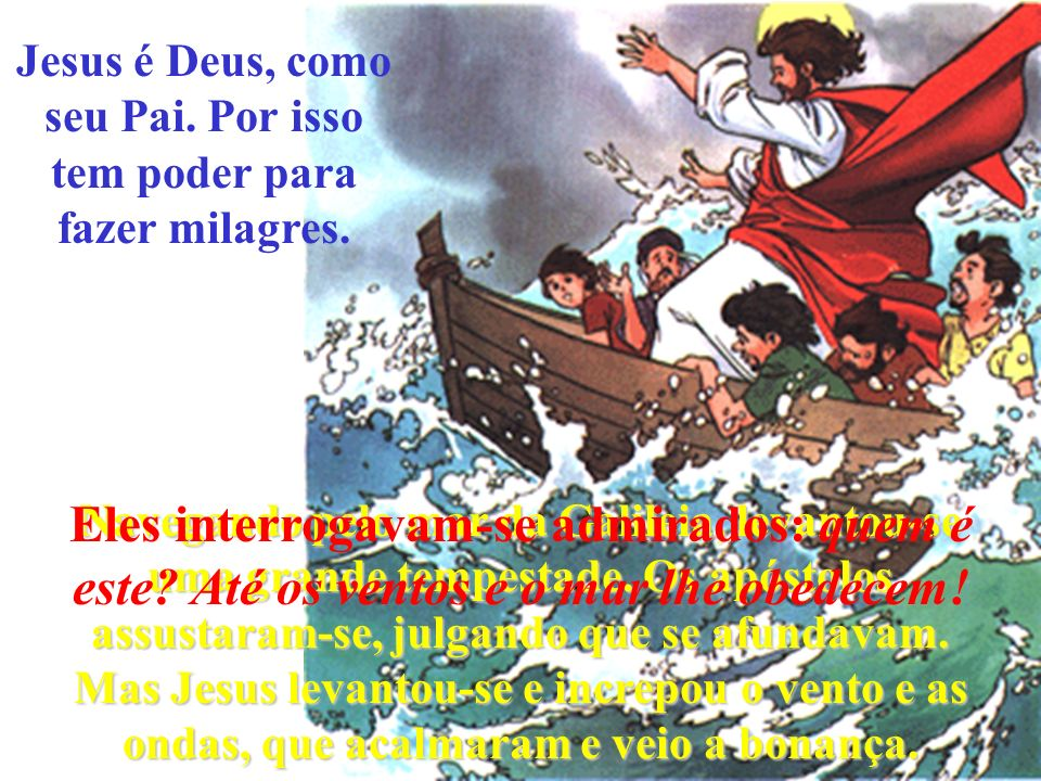 Jesus é Deus, como seu Pai. Por isso tem poder para fazer milagres.