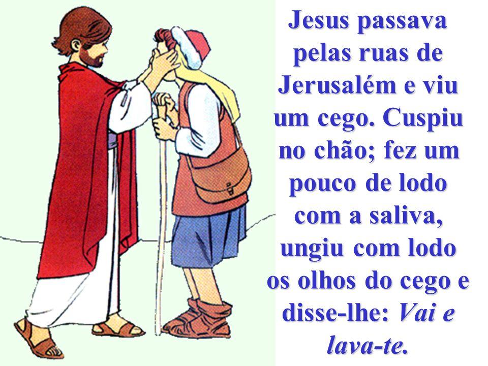 Jesus passava pelas ruas de Jerusalém e viu um cego