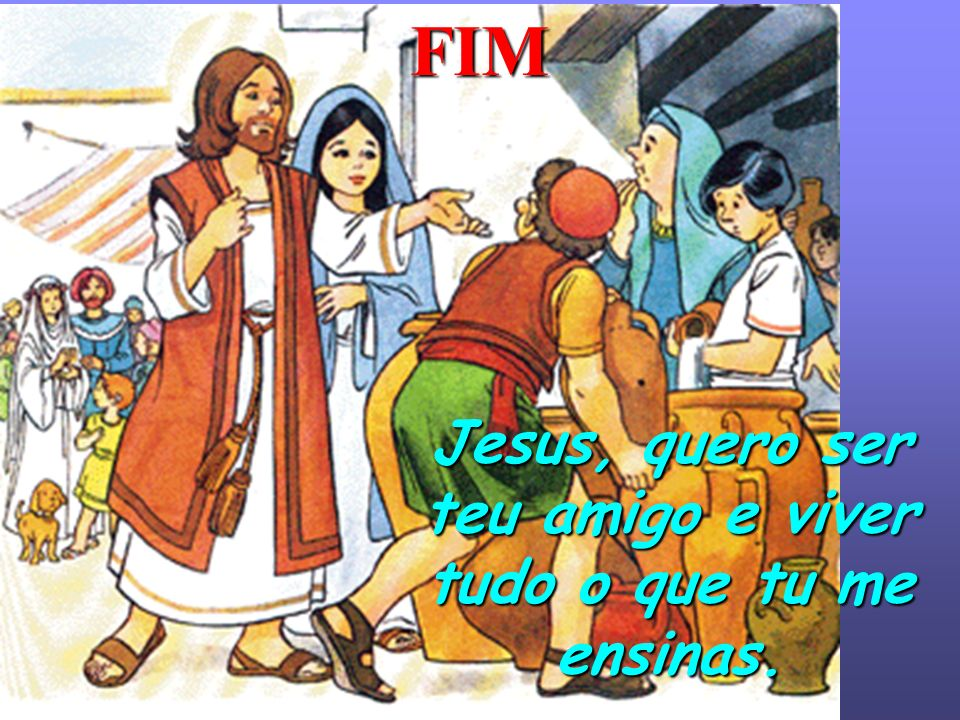 Jesus, quero ser teu amigo e viver tudo o que tu me ensinas.