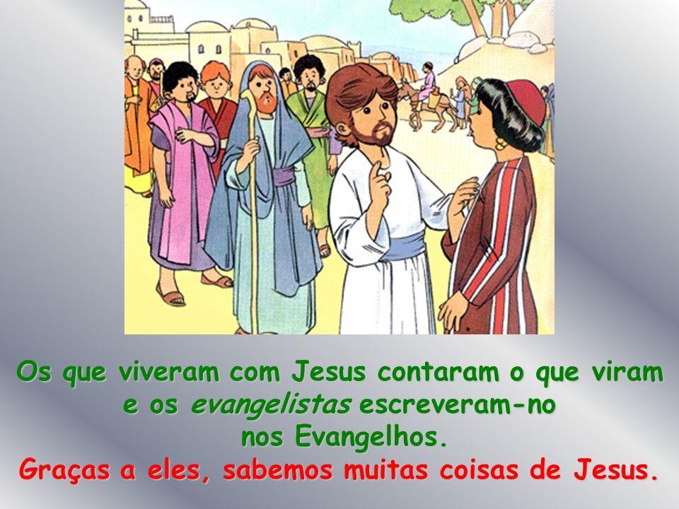 nos Evangelhos. Graças a eles, sabemos muitas coisas de Jesus.