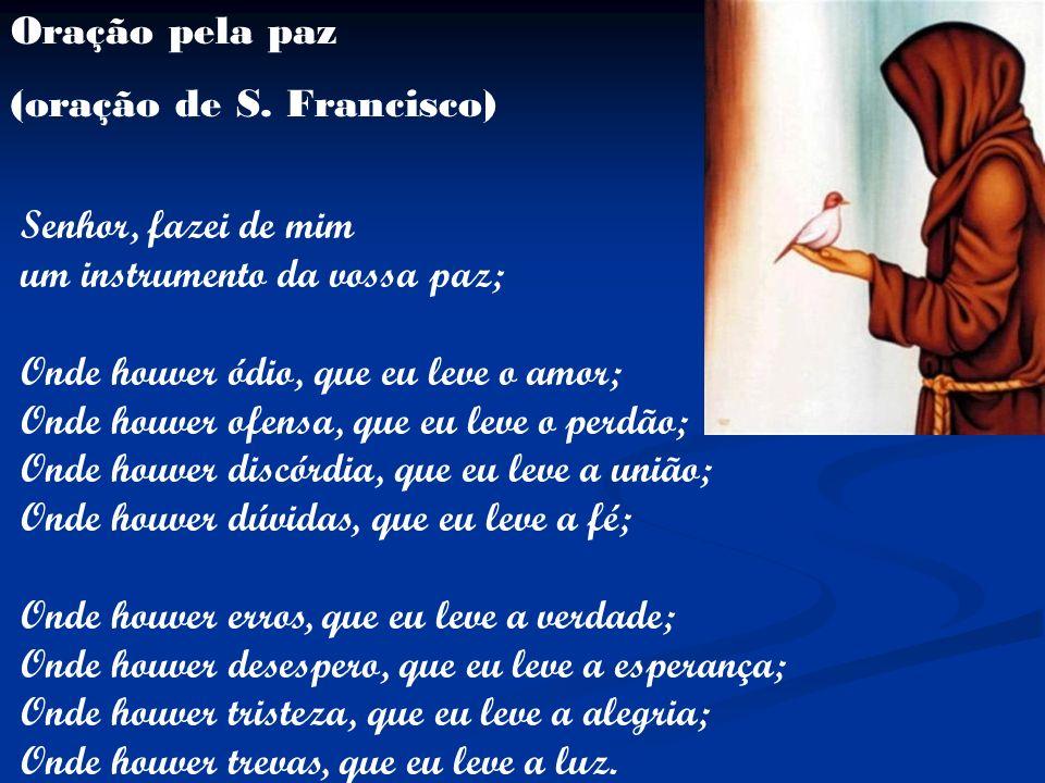 Oração pela paz (oração de S. Francisco) Senhor, fazei de mim. um instrumento da vossa paz;