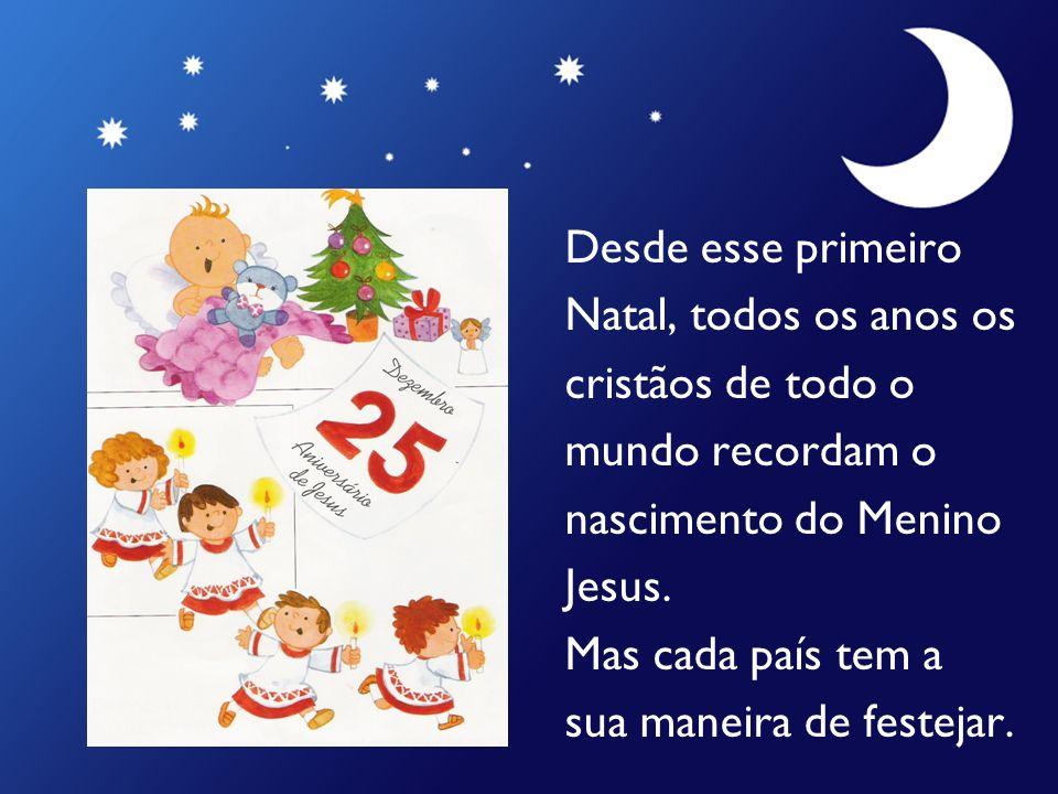Desde esse primeiro Natal, todos os anos os. cristãos de todo o. mundo recordam o. nascimento do Menino.