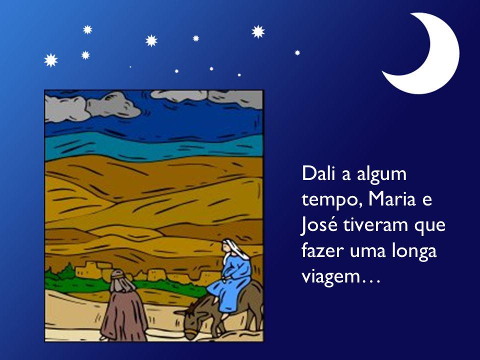 Dali a algum tempo, Maria e José tiveram que fazer uma longa viagem…