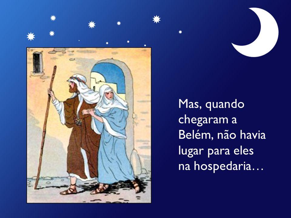 Mas, quando chegaram a Belém, não havia lugar para eles na hospedaria…