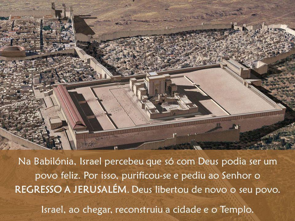 Israel, ao chegar, reconstruiu a cidade e o Templo.
