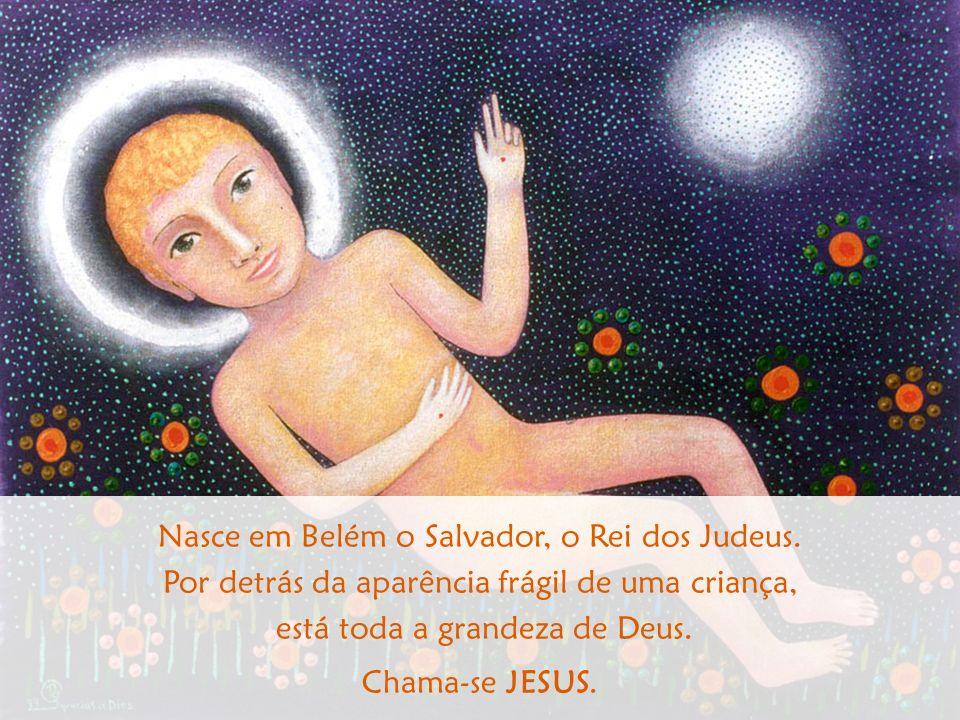 Nasce em Belém o Salvador, o Rei dos Judeus.