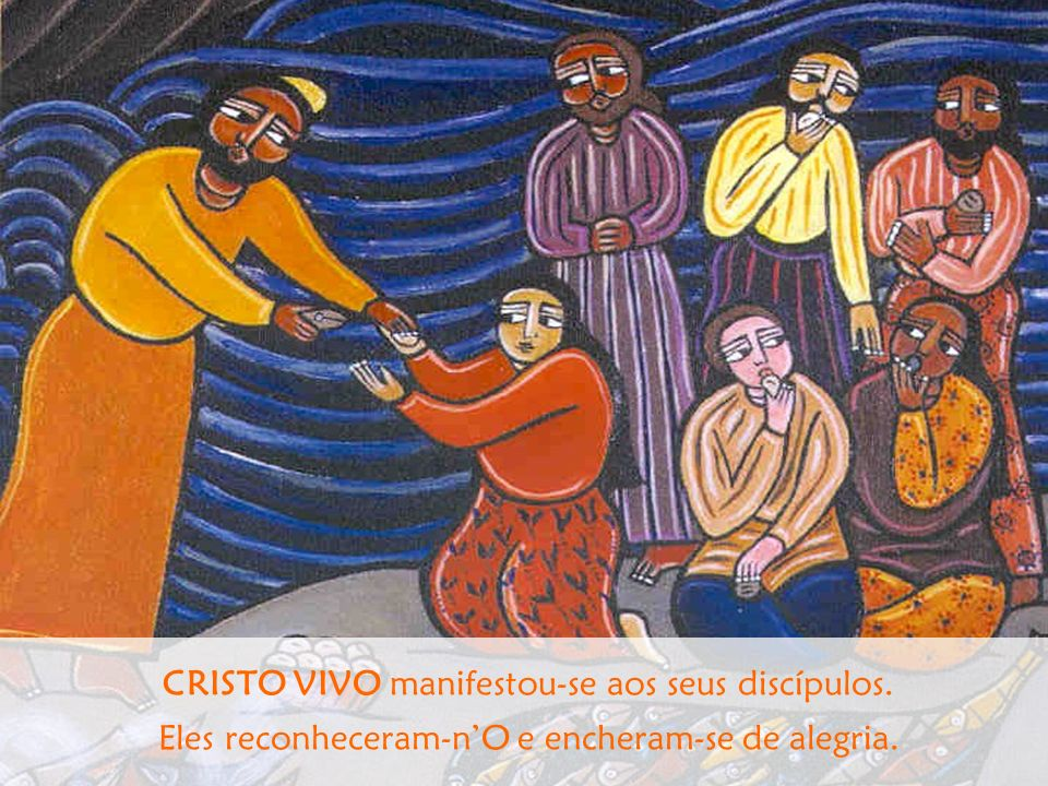 CRISTO VIVO manifestou-se aos seus discípulos.