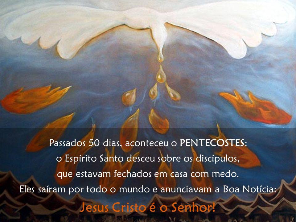Jesus Cristo é o Senhor! Passados 50 dias, aconteceu o PENTECOSTES:
