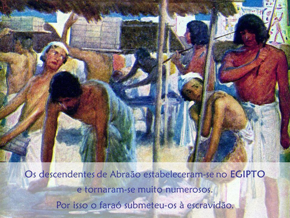 Por isso o faraó submeteu-os à escravidão.