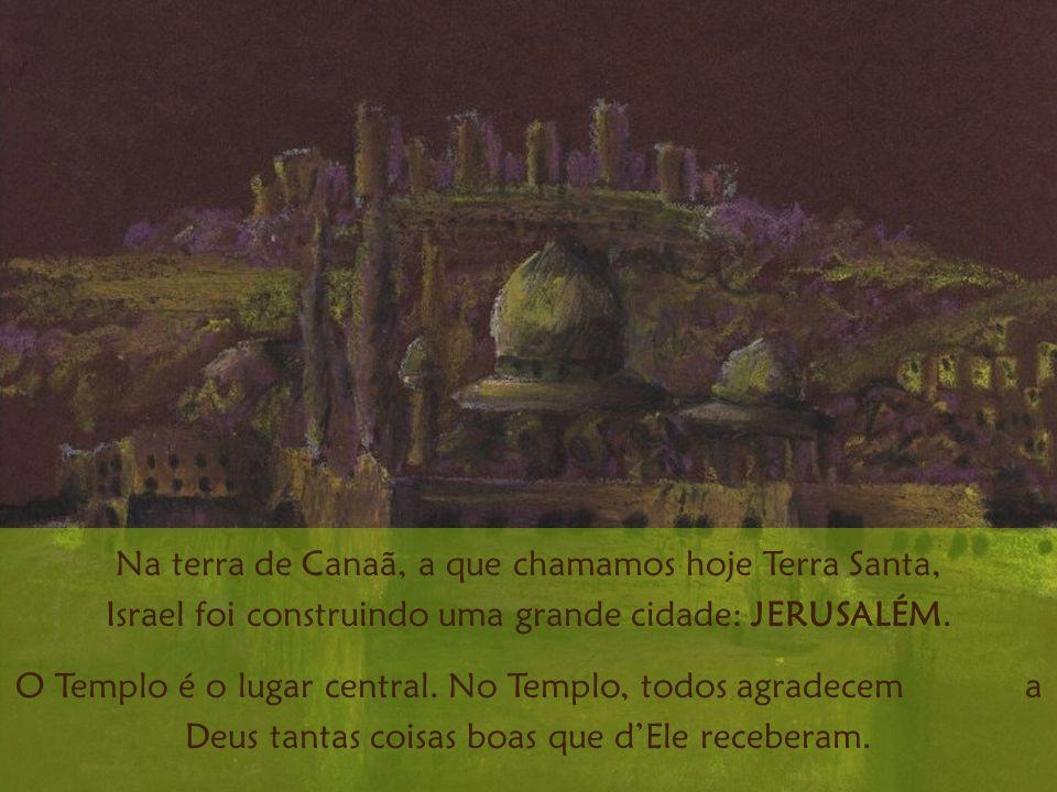 Na terra de Canaã, a que chamamos hoje Terra Santa, Israel foi construindo uma grande cidade: JERUSALÉM.