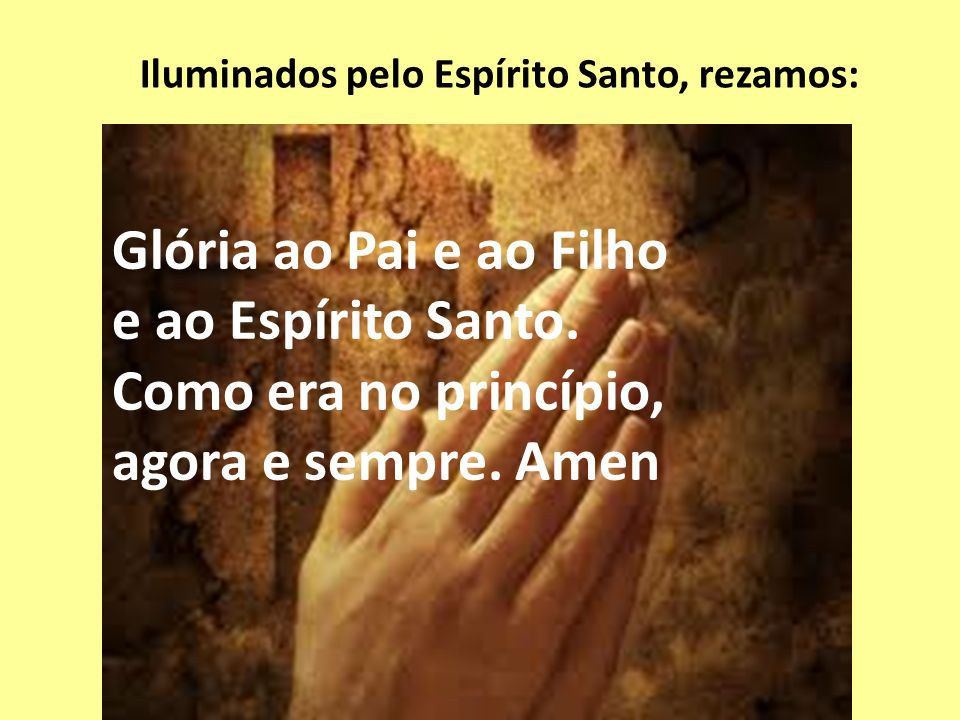 Iluminados pelo Espírito Santo, rezamos: