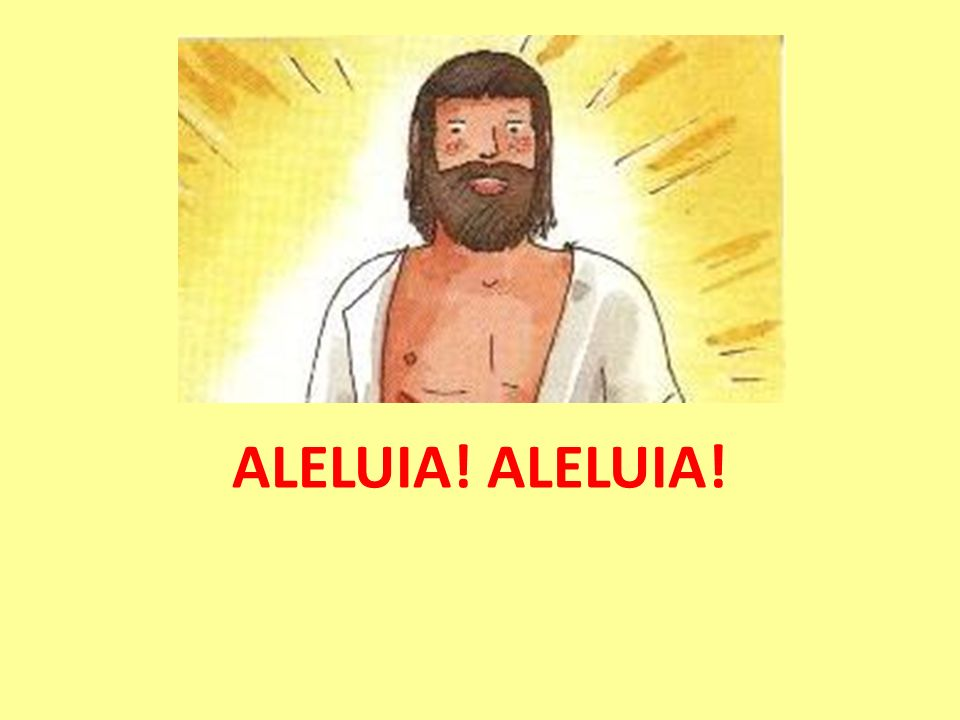 ALELUIA! ALELUIA!