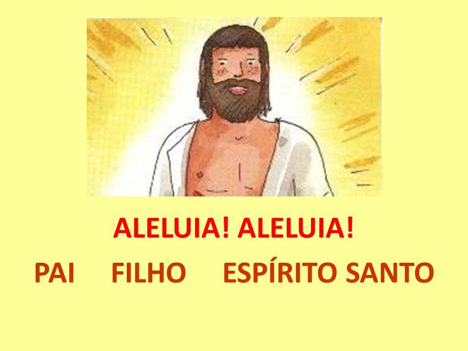 ALELUIA! ALELUIA! PAI FILHO ESPÍRITO SANTO