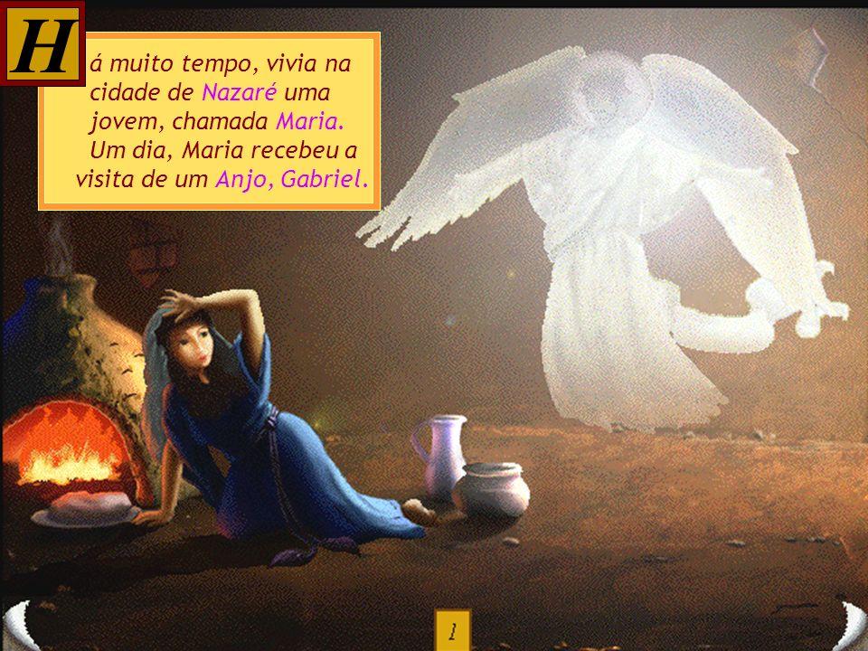 H á muito tempo, vivia na cidade de Nazaré uma jovem, chamada Maria.