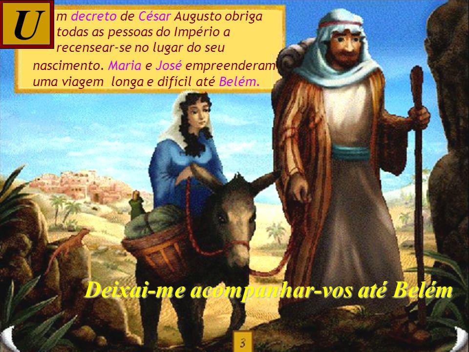 U Deixai-me acompanhar-vos até Belém m decreto de César Augusto obriga