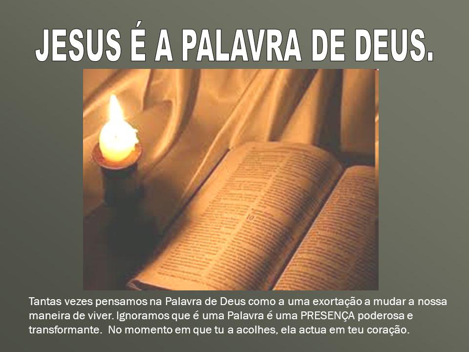JESUS É A PALAVRA DE DEUS.