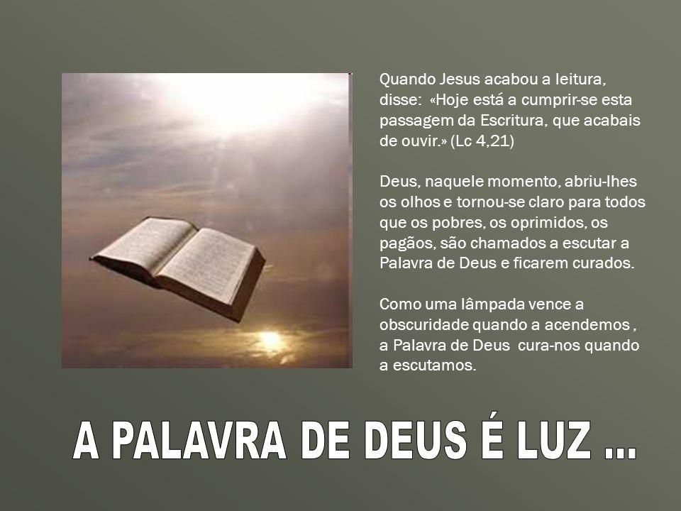 Quando Jesus acabou a leitura, disse: «Hoje está a cumprir-se esta passagem da Escritura, que acabais de ouvir.» (Lc 4,21)