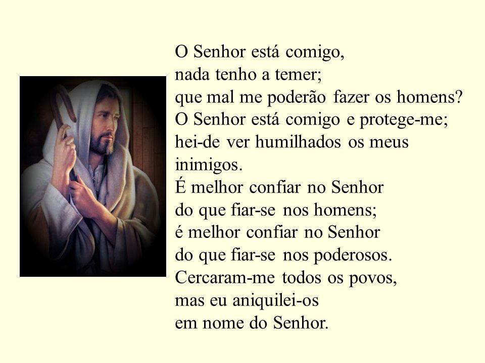 O Senhor está comigo, nada tenho a temer;