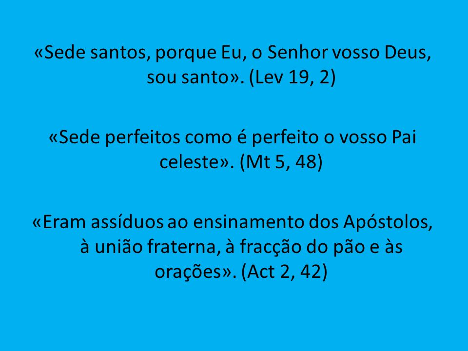 «Sede santos, porque Eu, o Senhor vosso Deus, sou santo». (Lev 19, 2)