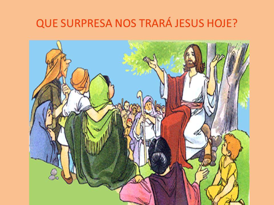 QUE SURPRESA NOS TRARÁ JESUS HOJE