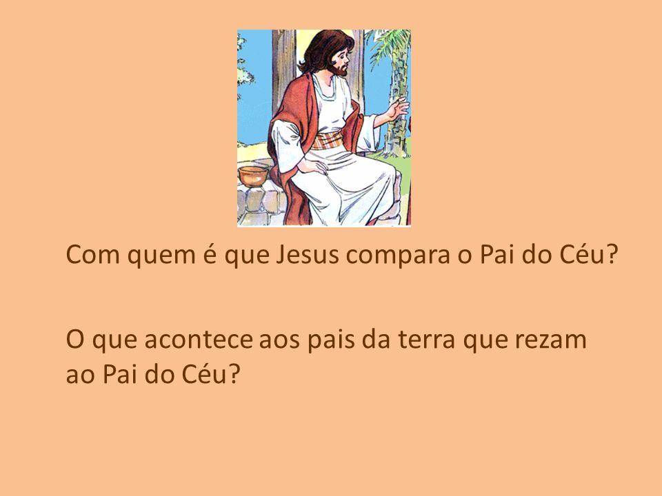 Com quem é que Jesus compara o Pai do Céu