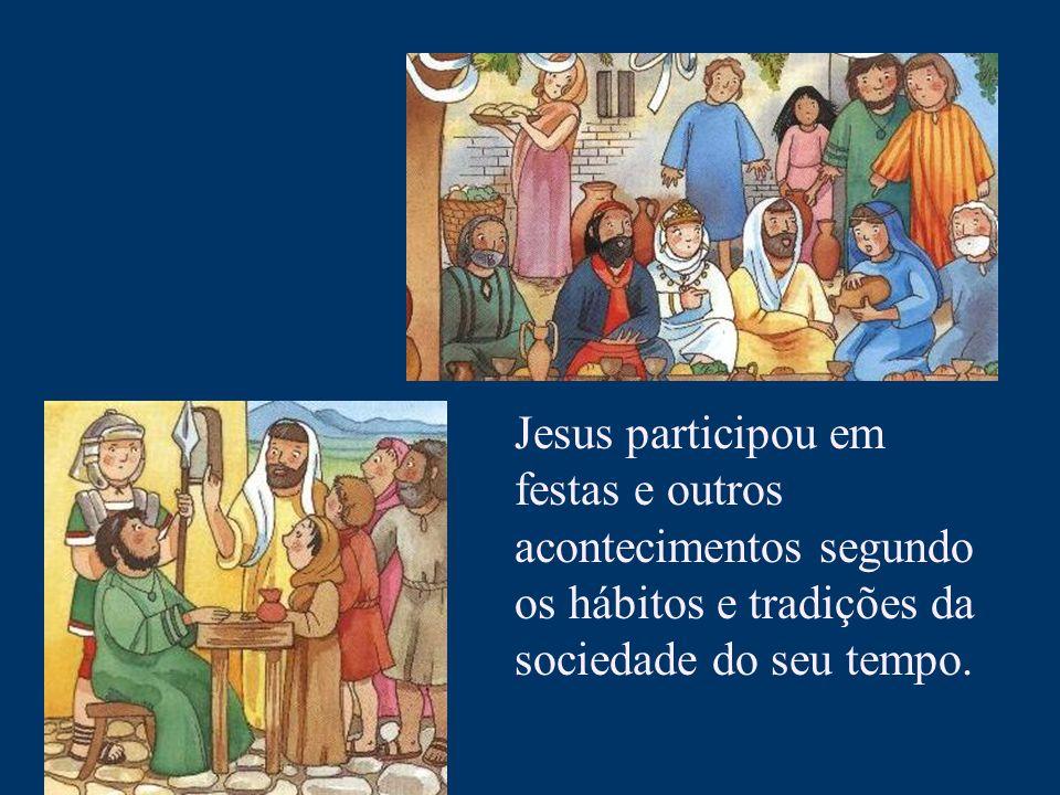 Jesus participou em festas e outros acontecimentos segundo os hábitos e tradições da sociedade do seu tempo.