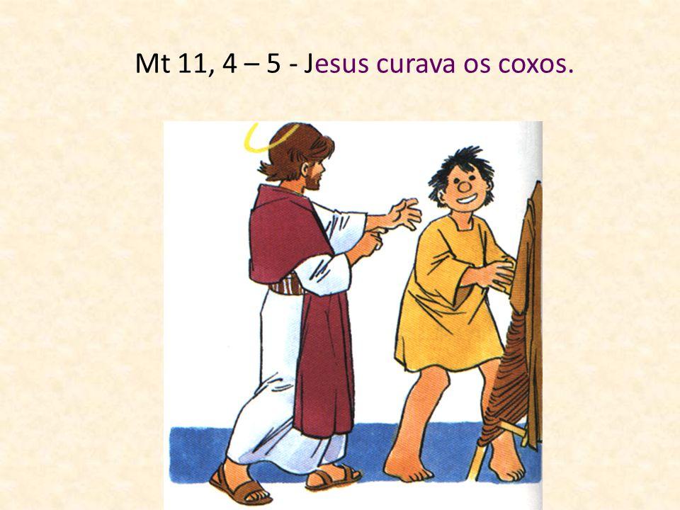 Mt 11, 4 – 5 - Jesus curava os coxos.
