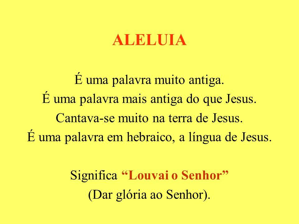 ALELUIA É uma palavra muito antiga.