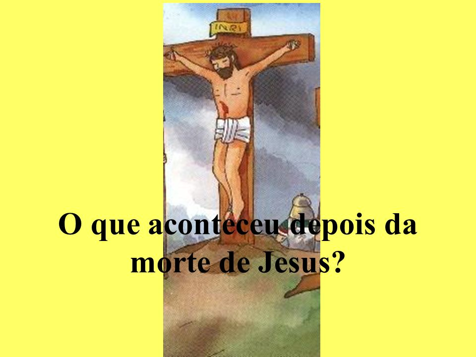 O que aconteceu depois da morte de Jesus