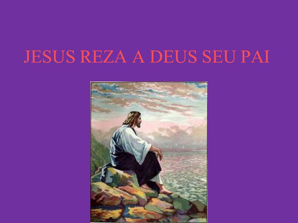 JESUS REZA A DEUS SEU PAI