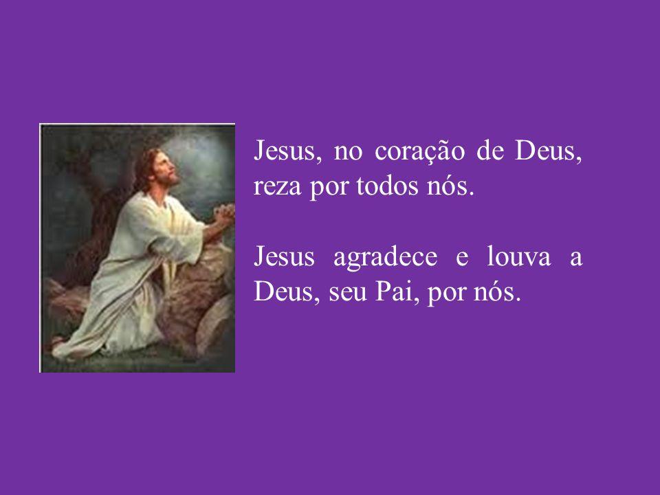 Jesus, no coração de Deus, reza por todos nós.