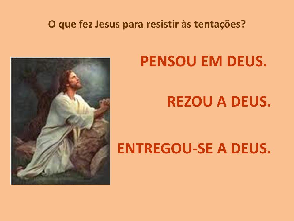 O que fez Jesus para resistir às tentações