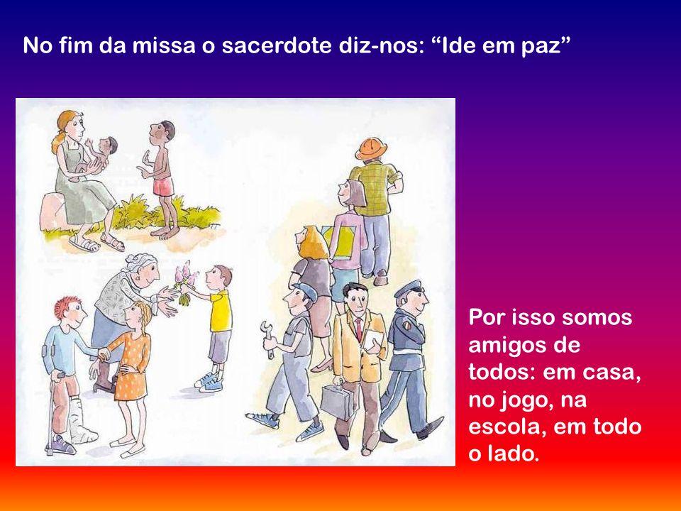 No fim da missa o sacerdote diz-nos: Ide em paz