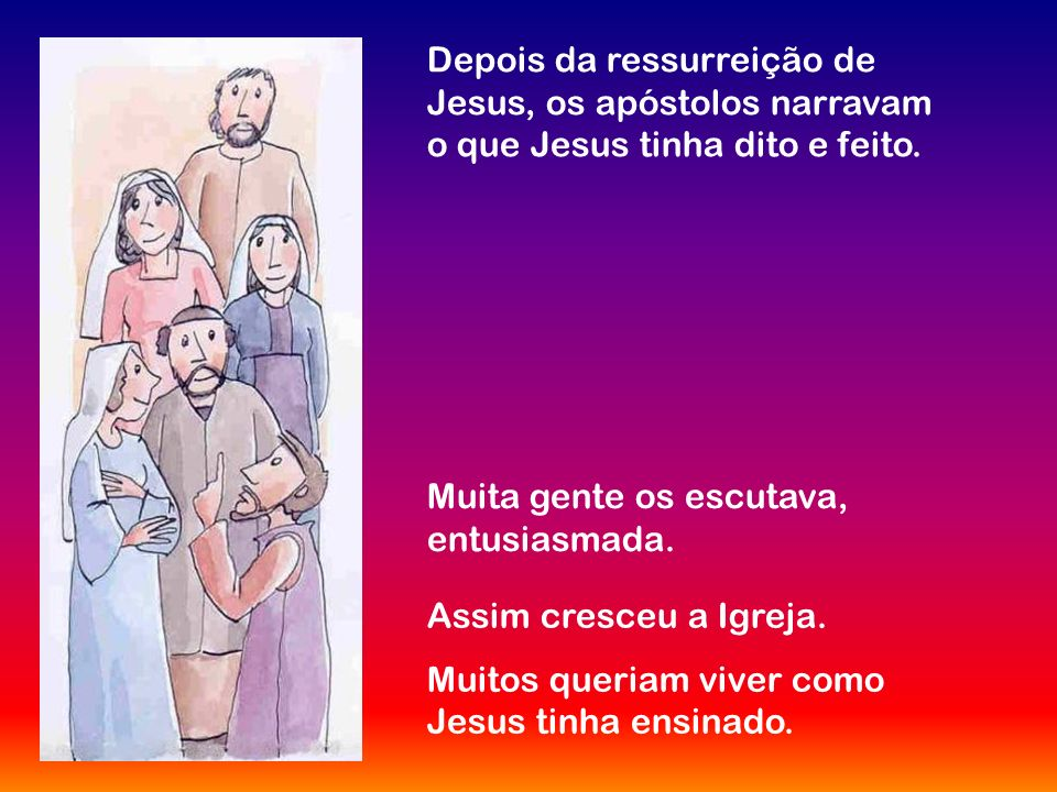 Depois da ressurreição de Jesus, os apóstolos narravam o que Jesus tinha dito e feito.