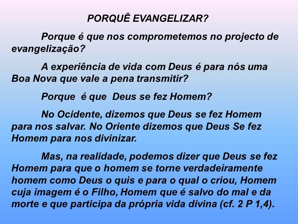 PORQUÊ EVANGELIZAR Porque é que nos comprometemos no projecto de evangelização