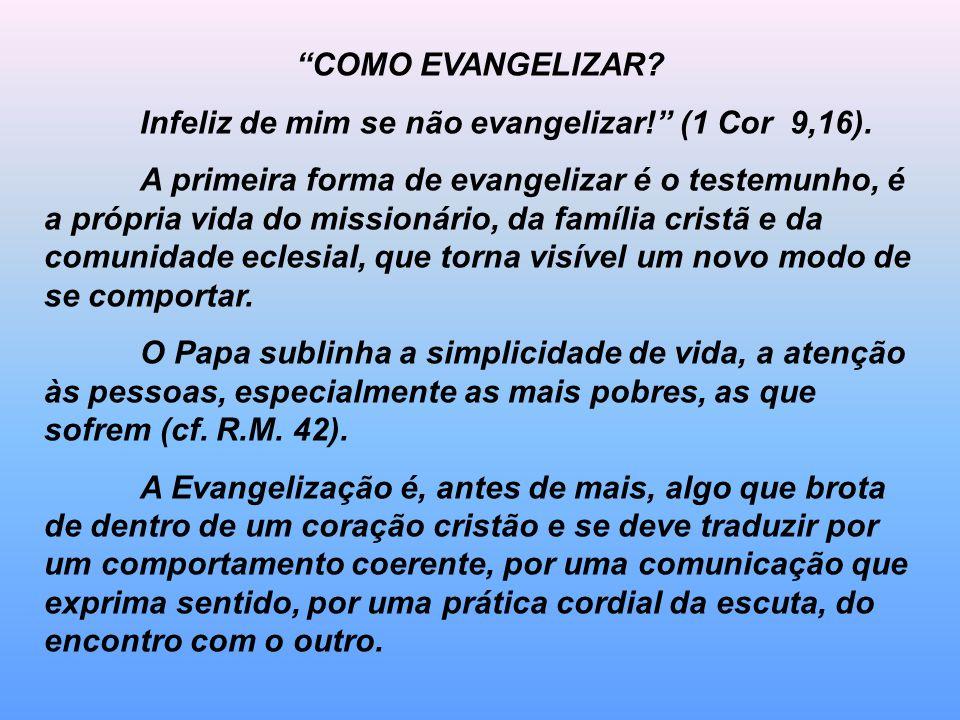 COMO EVANGELIZAR Infeliz de mim se não evangelizar! (1 Cor 9,16).