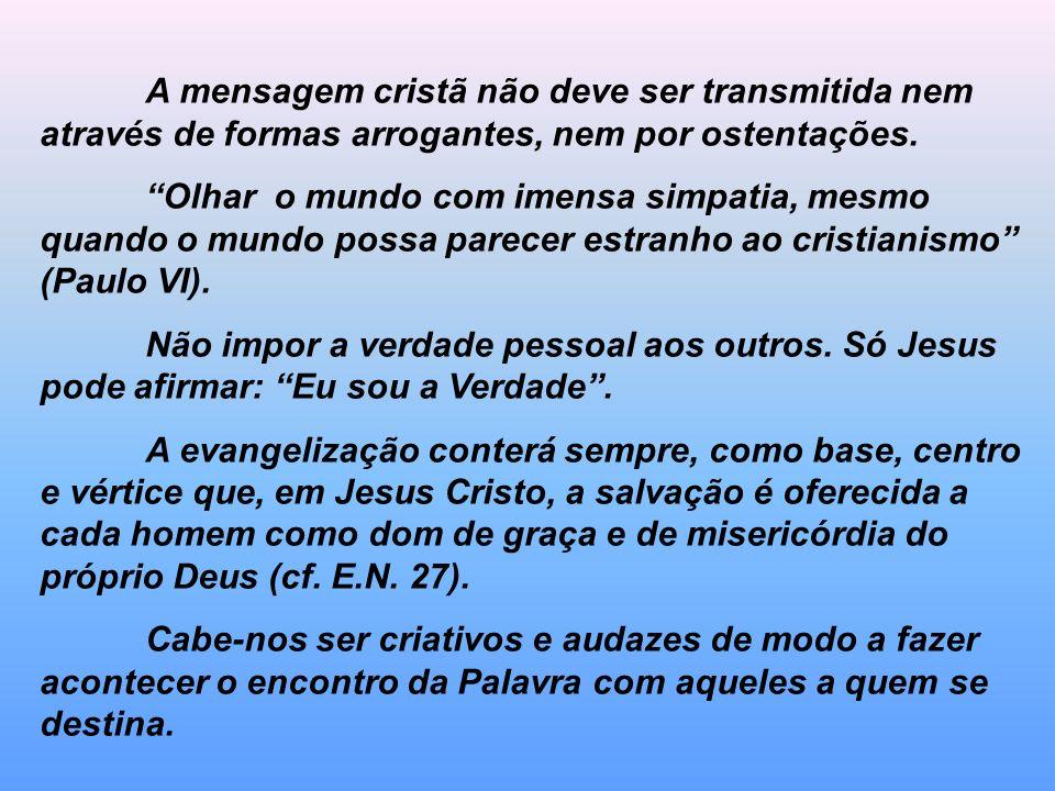 A mensagem cristã não deve ser transmitida nem através de formas arrogantes, nem por ostentações.