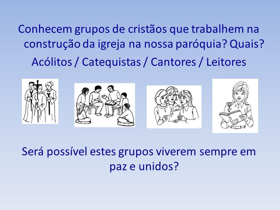 Conhecem grupos de cristãos que trabalhem na construção da igreja na nossa paróquia.