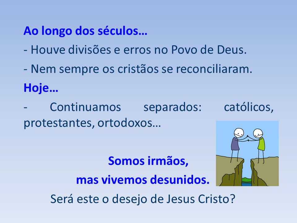 Ao longo dos séculos… - Houve divisões e erros no Povo de Deus