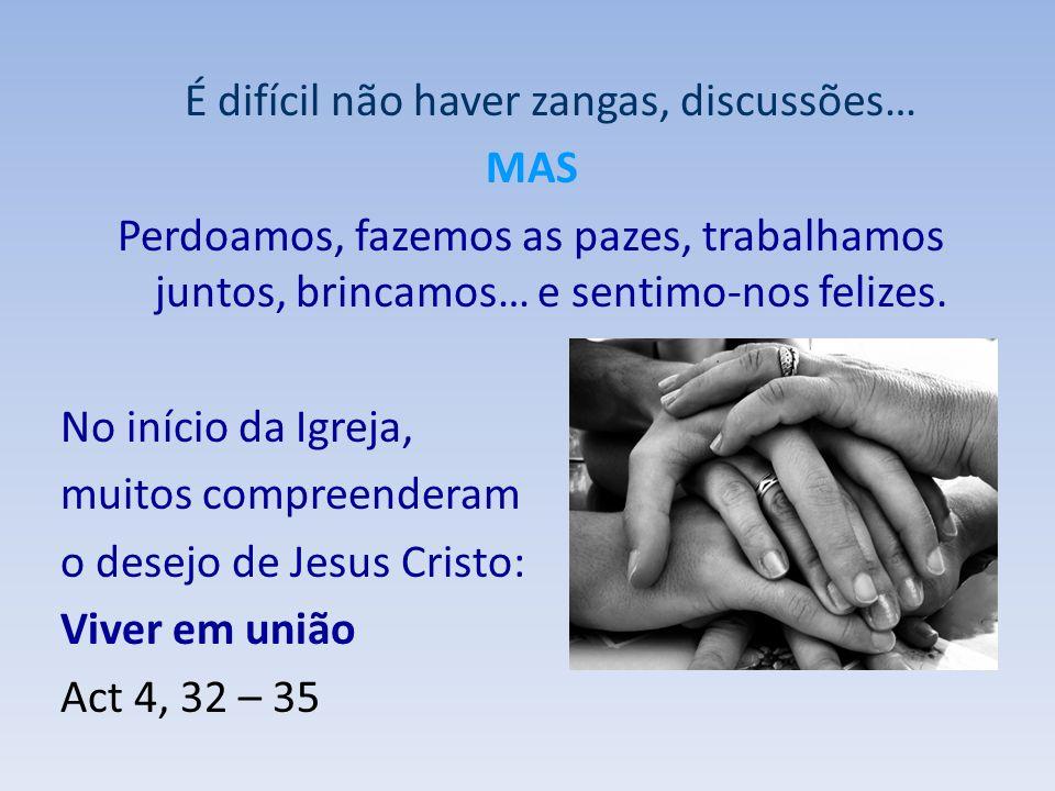 É difícil não haver zangas, discussões… MAS Perdoamos, fazemos as pazes, trabalhamos juntos, brincamos… e sentimo-nos felizes.