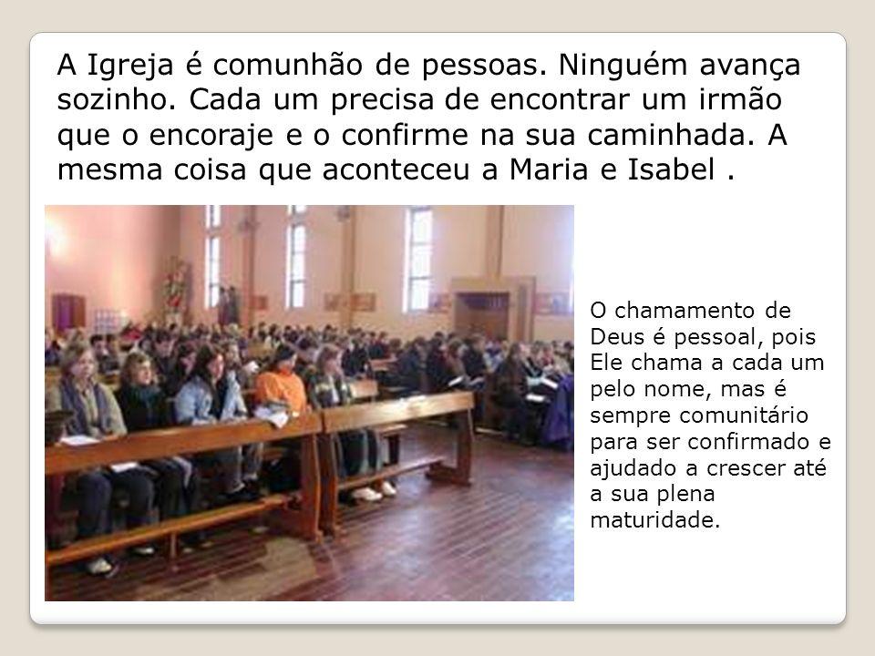 A Igreja é comunhão de pessoas. Ninguém avança sozinho