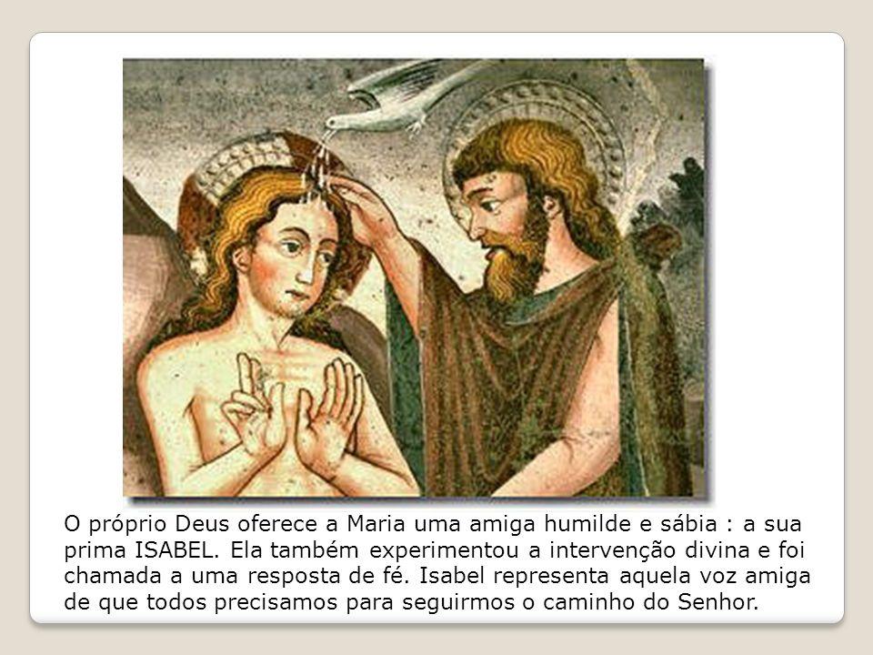 O próprio Deus oferece a Maria uma amiga humilde e sábia : a sua prima ISABEL.