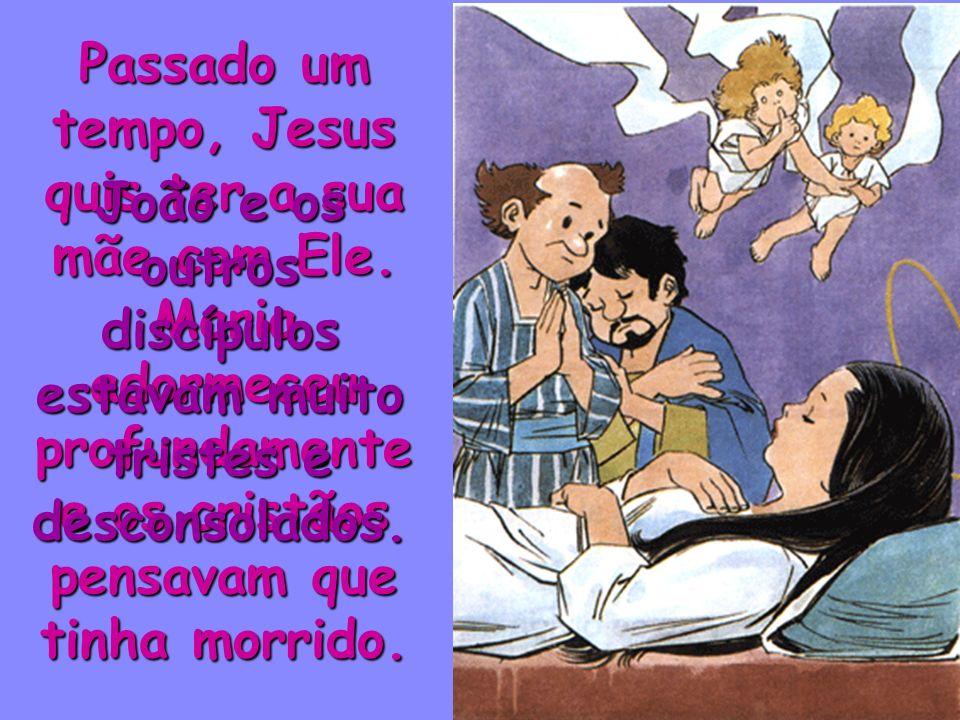 João e os outros discípulos estavam muito tristes e desconsolados.