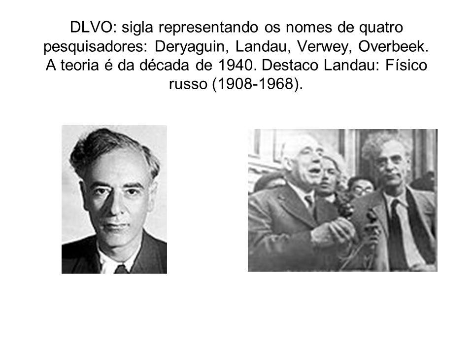 DLVO: sigla representando os nomes de quatro pesquisadores: Deryaguin, Landau, Verwey, Overbeek.