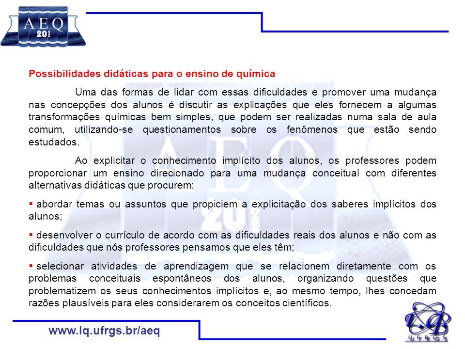 www.iq.ufrgs.br/aeq Possibilidades didáticas para o ensino de química